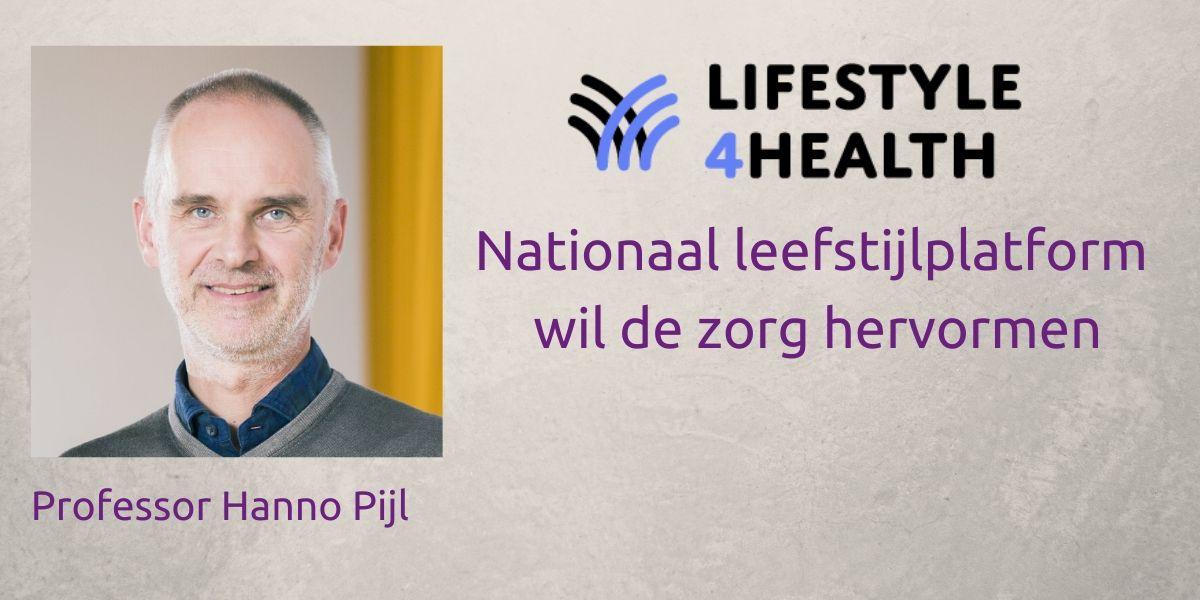 Nationaal leefstijlplatform wil de zorg hervormen Hanno Pijl verteld over LifeStyle4Health